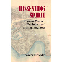Dissenting Spirit: Thomas Weaver, Geologist and Mining Engineer, by Peadar McArdle