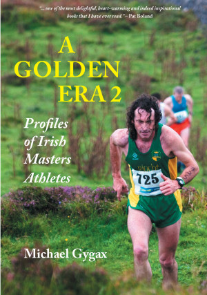 A Golden Era 2: Profiles of Irish Masters Athletes, by Michael Gygax